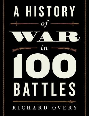 A History of War in 100 Battles By Overy, Richard